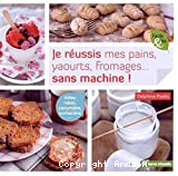 Je r?eussis mes pains, yaourts, fromages, sans machine !